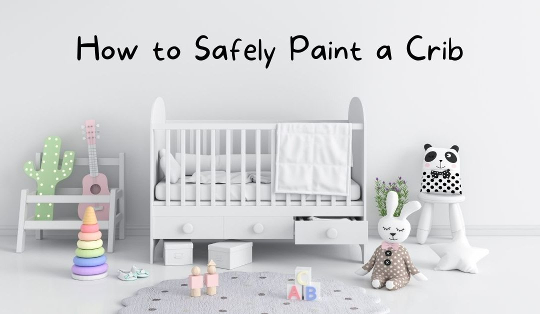 How to Safely Paint a Crib
